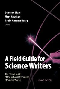 A Field Guide for Science Writers: The Official Guide of the National Association of Science Writers by Deborah Blum