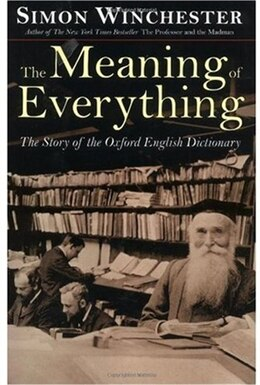 Book The Meaning of Everything: The Story of the Oxford English Dictionary by Simon Winchester