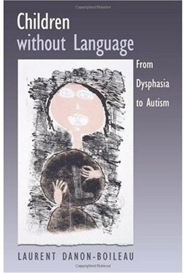 Book Children without Language: From Dysphasia to Autism by Laurent Danon-Boileau