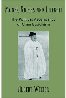 Book Monks, Rulers, and Literati: The Political Ascendancy of Chan Buddhism by Albert Welter