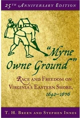 "Book ""Myne Owne Ground"": Race and Freedom on Virginias Eastern Shore, 1640-1676 by T. H. Breen"