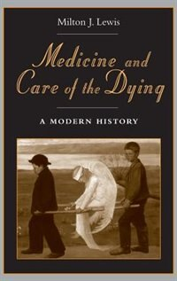 Book Medicine and Care of the Dying: A Modern History by Milton J. Lewis