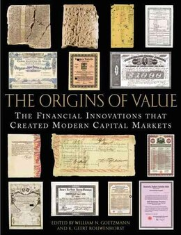 Book The Origins of Value: The Financial Innovations that Created Modern Capital Markets by William N. Goetzmann