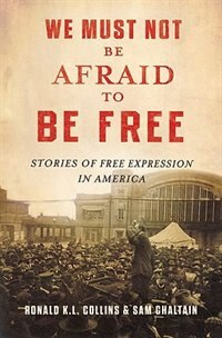 Book We Must Not Be Afraid to Be Free: First Amendment Narratives by Ron K. L. Collins