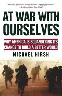 Book At War with Ourselves: Why America Is Squandering Its Chance to Build a Better World by Michael Hirsh