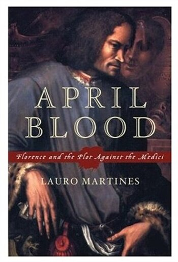 an analysis of the plot against the medicis in april blood a book by lauro martines