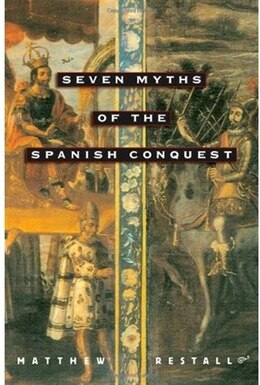 Book Seven Myths of the Spanish Conquest by Matthew Restall