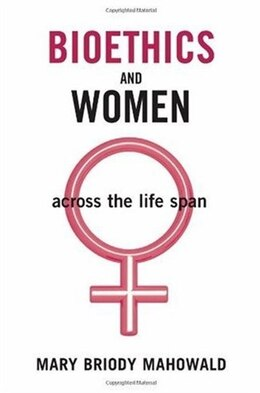 Book Bioethics and Women: Across the Life Span by Mary Briody Mahowald