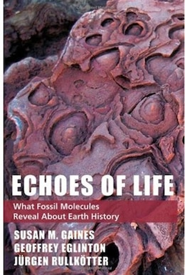 Book Echoes of Life: What Fossil Molecules Reveal about Earth History by Susan M. Gaines