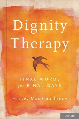 Book Dignity Therapy: Final Words for Final Days by Harvey Max Chochinov