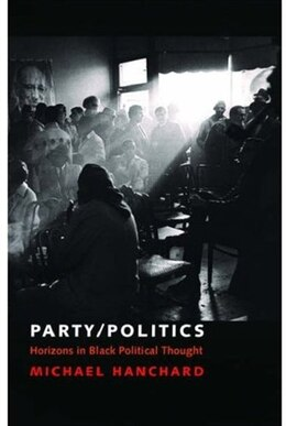 Book Party/Politics: Horizons in Black Political Thought by Michael Hanchard