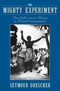 Book The Mighty Experiment: Free Labor versus Slavery in British Emancipation by Seymour Drescher