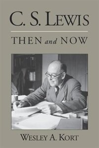 Book C.S. Lewis Then and Now by Wesley A. Kort