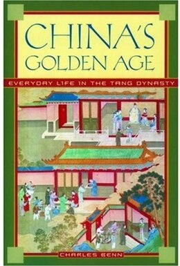 Book Chinas Golden Age: Everyday Life in the Tang Dynasty by Charles Benn