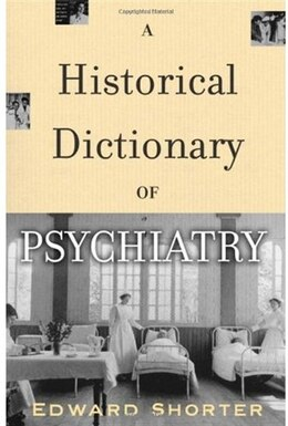 Book A Historical Dictionary of Psychiatry by Edward Shorter