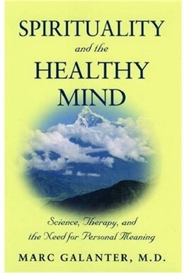 Book Spirituality and the Healthy Mind: Science, Therapy, and the Need for Personal Meaning by Marc Galanter