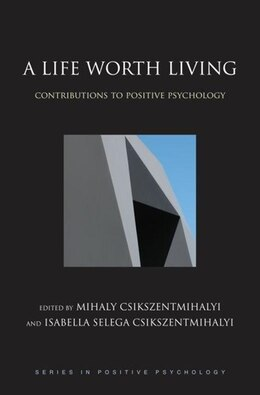 Book A Life Worth Living: Contributions to Positive Psychology by Mihaly Csikszentmihalyi