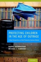 Protecting Children in the Age of Outrage: A New Perspective on Child Protective Services Reform