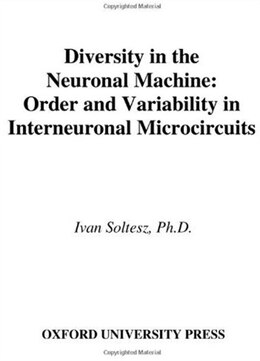 Book Diversity In The Neuronal Machine: Order And Variability In Interneuronal Microcircuits by Ivan Soltesz