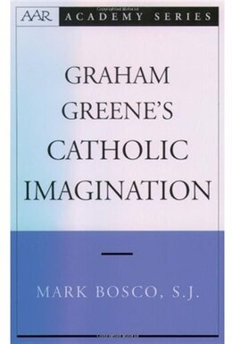 Book Graham Greenes Catholic Imagination by Mark Bosco
