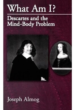 Book What Am I?: Descartes and the Mind-Body Problem by Joseph Almog