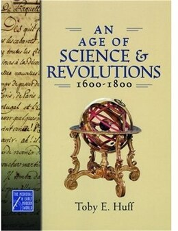 Book An Age of Science and Revolutions, 1600-1800 by Toby E. Huff