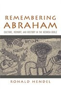 Book Remembering Abraham: Culture, Memory, and History in the Hebrew Bible by Ronald Hendel