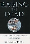 Book Raising the Dead: Organ Transplants, Ethics, and Society by Ronald Munson