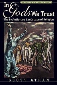 Book In Gods We Trust: The Evolutionary Landscape of Religion by Scott Atran
