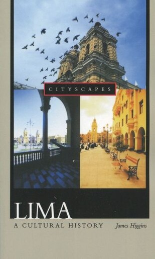 Lima: A Cultural History by James Higgins