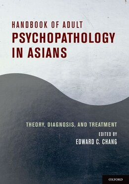 Book Handbook of Adult Psychopathology in Asians: Theory, Diagnosis, and Treatment by Edward C.  Chang