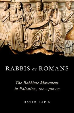 Book Rabbis as Romans: The Rabbinic Movement in Palestine, 100-400 CE by Hayim Lapin