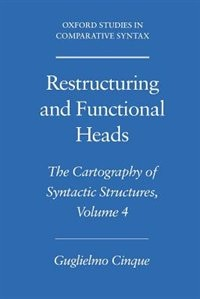 Book Restructuring and Functional Heads: The Cartography of Syntactic Structures Volume 4 by Guglielmo Cinque