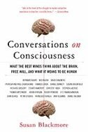 Book Conversations on Consciousness: What the Best Minds Think about the Brain, Free Will, and What It… by Susan Blackmore