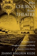 Book When Church Became Theatre: The Transformation of Evangelical Architecture and Worship in… by Jeanne Halgren Kilde