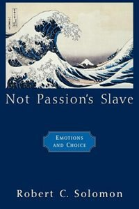 Book Not Passions Slave: Emotions and Choice by Robert C. Solomon