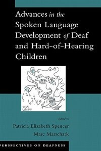 Book Advances in the Spoken-Language Development of Deaf and Hard-of-Hearing Children by Patricia Elizabeth Spencer