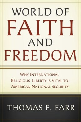 Book World of Faith: Why Religious Freedom is the Key to American National Security in the 21st Century by Thomas A. Farr