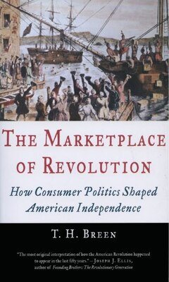Book The Marketplace of Revolution: How Consumer Politics Shaped American Independence by T. H. Breen
