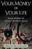 Book Your Money or Your Life: Strong Medicine for Americas Health Care System by David M. Cutler