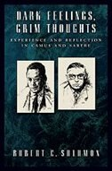 Book Dark Feelings, Grim Thoughts: Experience and Reflection in Camus and Sartre by Robert C. Solomon