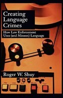 Book Creating Language Crimes: How Law Enforcement Uses (and Misuses) Language by Roger W. Shuy