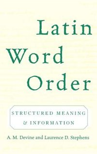 Book Latin Word Order: Structured Meaning and Information by A. M. Devine
