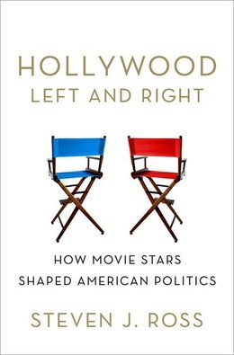 Book Hollywood Left and Right: How Movie Stars Shaped American Politics by Steven  J. Ross