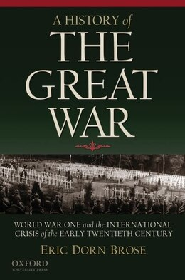 Book A History of the Great War: World War One and the International Crisis of the Early Twentieth… by Eric Dorn Brose