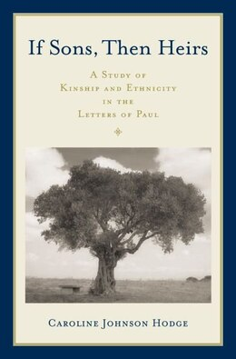 Book If Sons, Then Heirs: A Study of Kinship and Ethnicity in the Letters of Paul by Caroline Johnson Hodge