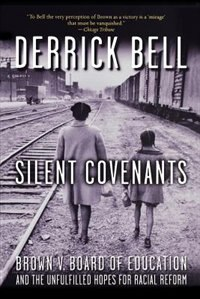 Book Silent Covenants: Brown v. Board of Education and the Unfulfilled Hopes for Racial Reform by Derrick Bell