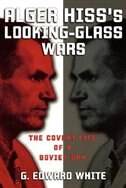 Book Alger Hisss Looking-Glass Wars: The Covert Life of a Soviet Spy by G. Edward White