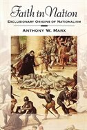 Book Faith in Nation: Exclusionary Origins of Nationalism by Anthony W. Marx