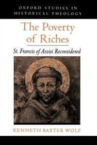 The Poverty of Riches: St. Francis of Assisi Reconsidered
